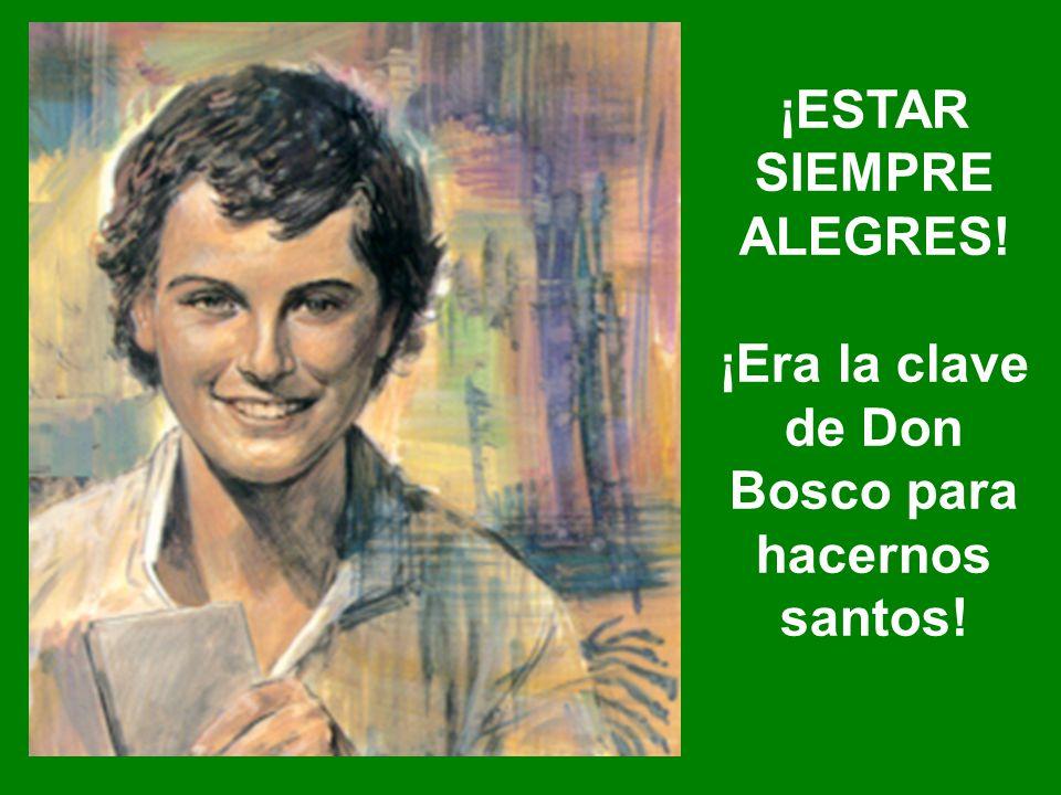 ¡ESTAR SIEMPRE ALEGRES! ¡Era la clave de Don Bosco para hacernos santos!