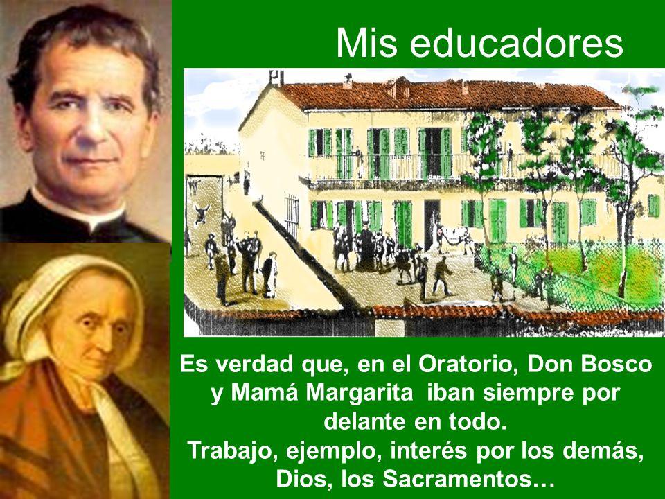 Es verdad que, en el Oratorio, Don Bosco y Mamá Margarita iban siempre por delante en todo. Trabajo, ejemplo, interés por los demás, Dios, los Sacrame