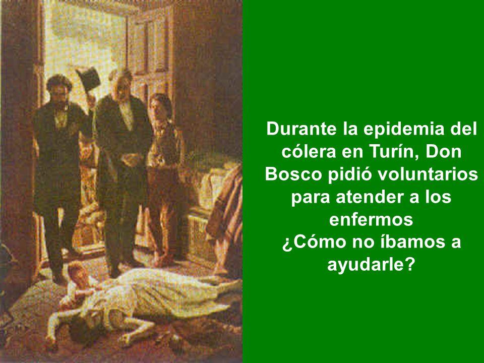 Durante la epidemia del cólera en Turín, Don Bosco pidió voluntarios para atender a los enfermos ¿Cómo no íbamos a ayudarle?