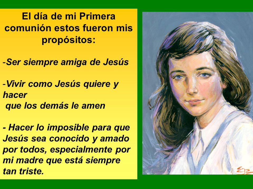 El día de mi Primera comunión estos fueron mis propósitos: -Ser siempre amiga de Jesús -Vivir como Jesús quiere y hacer que los demás le amen - Hacer