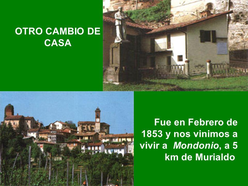 Fue en Febrero de 1853 y nos vinimos a vivir a Mondonio, a 5 km de Murialdo OTRO CAMBIO DE CASA