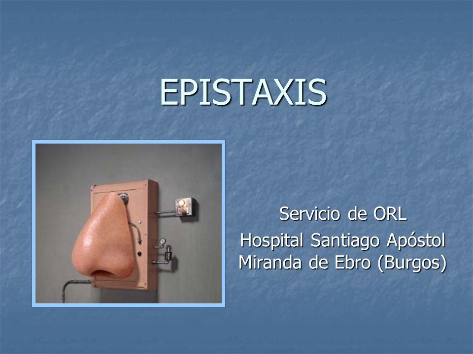 EPISTAXIS Servicio de ORL Hospital Santiago Apóstol Miranda de Ebro (Burgos)