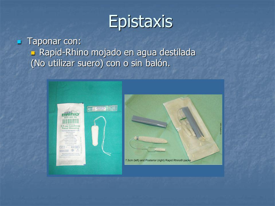 Epistaxis Epistaxis Taponar con: Taponar con: Rapid-Rhino mojado en agua destilada Rapid-Rhino mojado en agua destilada (No utilizar suero) con o sin
