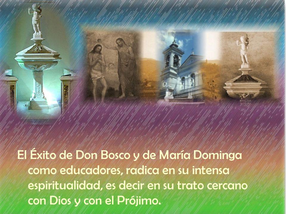 El Éxito de Don Bosco y de María Dominga como educadores, radica en su intensa espiritualidad, es decir en su trato cercano con Dios y con el Prójimo.