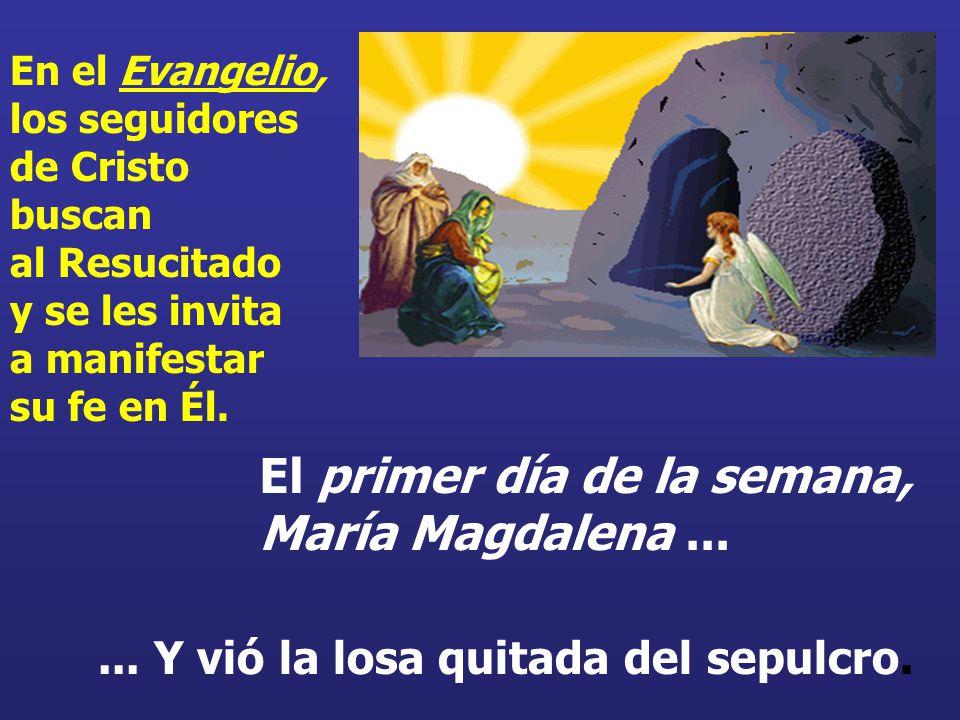 El primer día de la semana, María Magdalena...