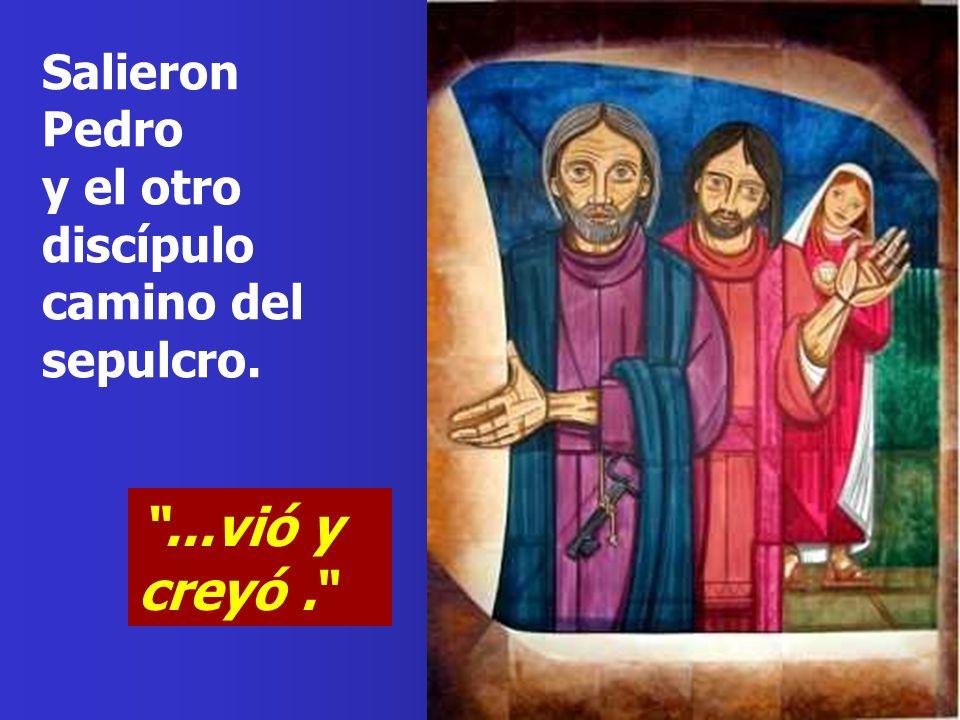 ...vió y creyó. Salieron Pedro y el otro discípulo camino del sepulcro.