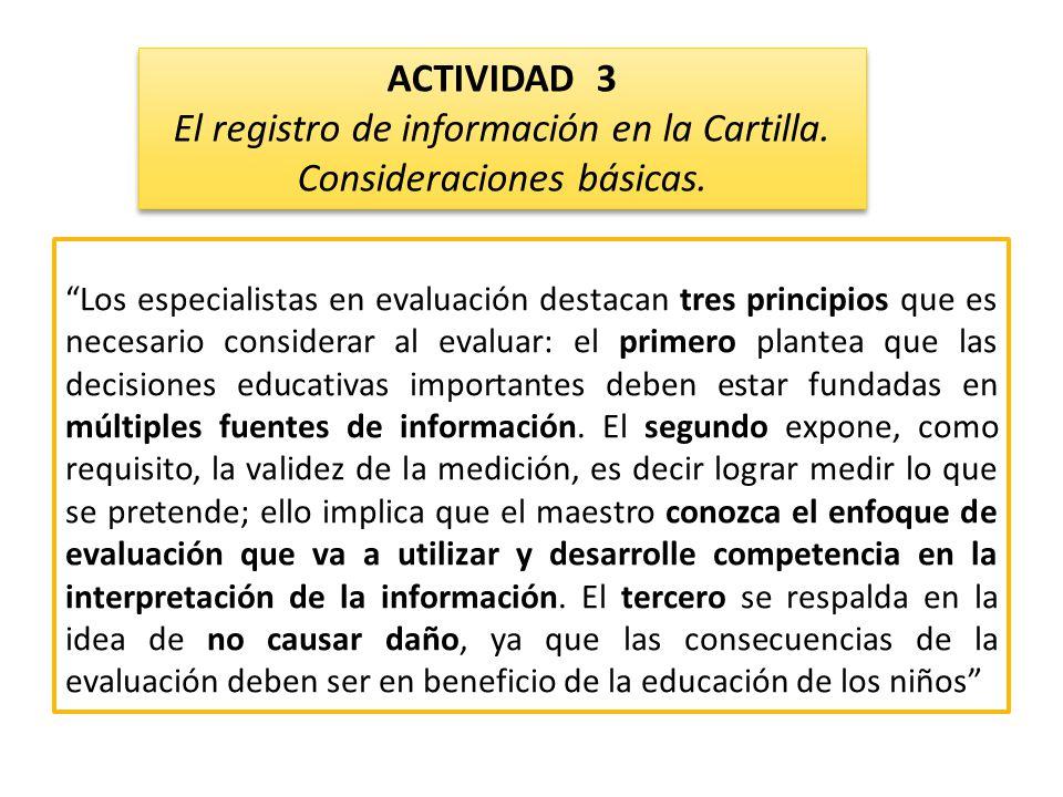 Los especialistas en evaluación destacan tres principios que es necesario considerar al evaluar: el primero plantea que las decisiones educativas importantes deben estar fundadas en múltiples fuentes de información.