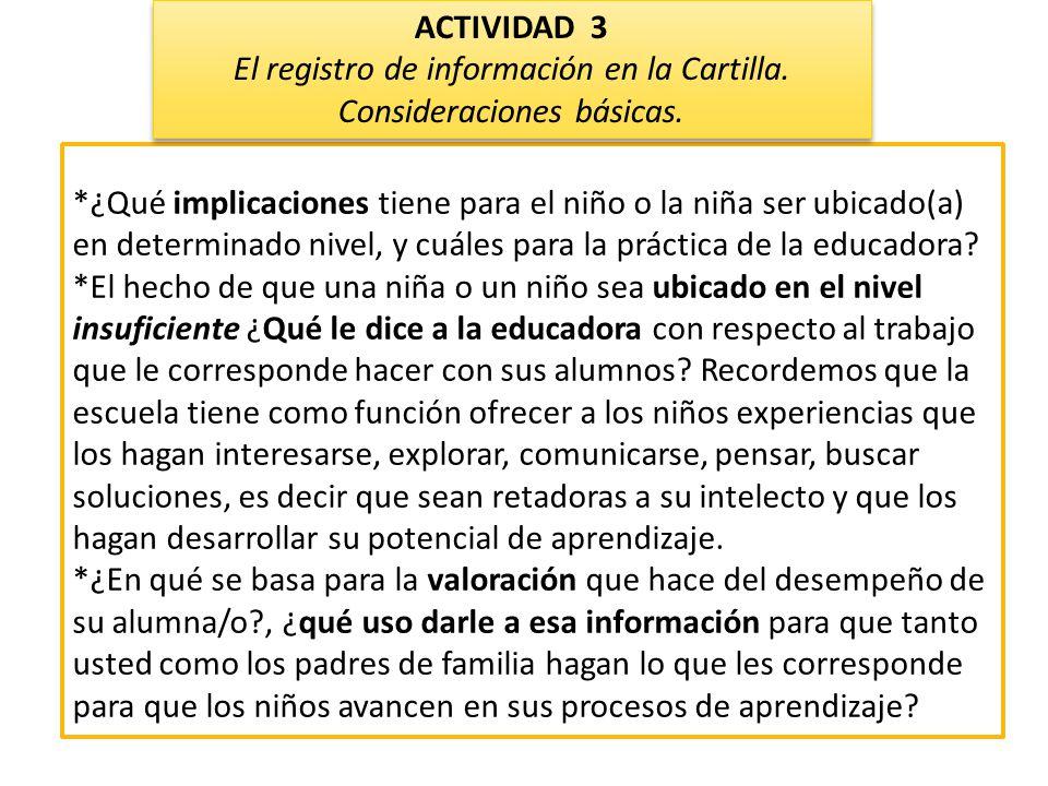 *¿Qué implicaciones tiene para el niño o la niña ser ubicado(a) en determinado nivel, y cuáles para la práctica de la educadora? *El hecho de que una