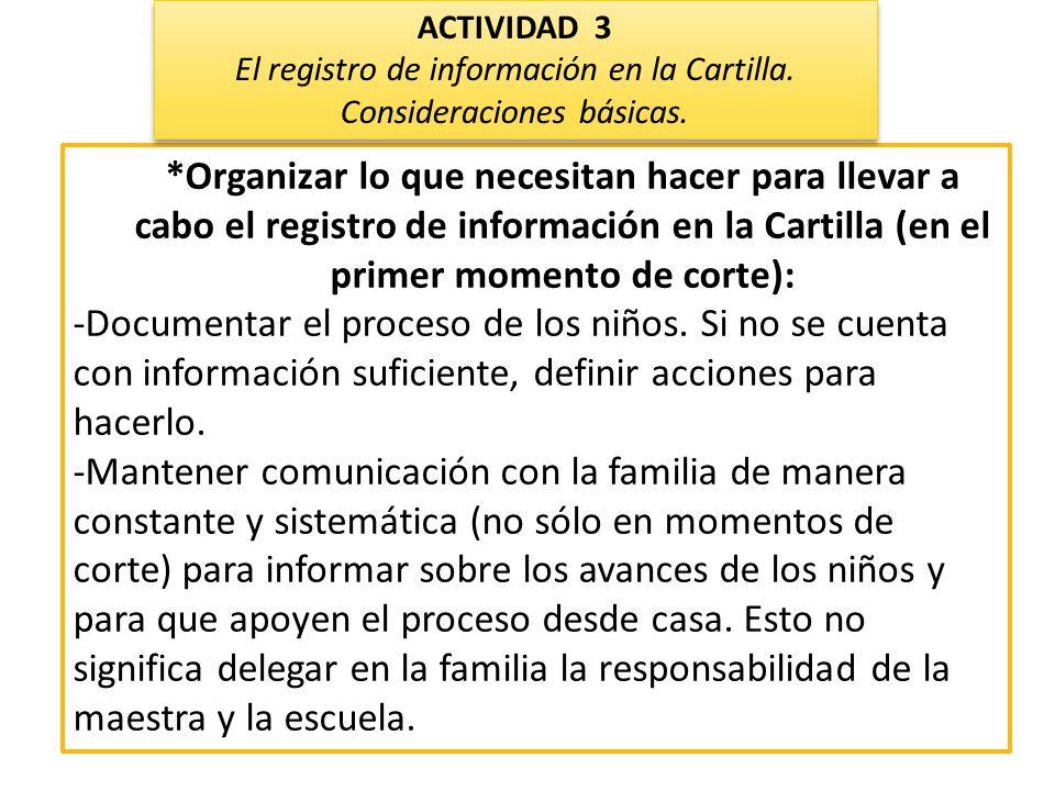 *Organizar lo que necesitan hacer para llevar a cabo el registro de información en la Cartilla (en el primer momento de corte): -Documentar el proceso de los niños.