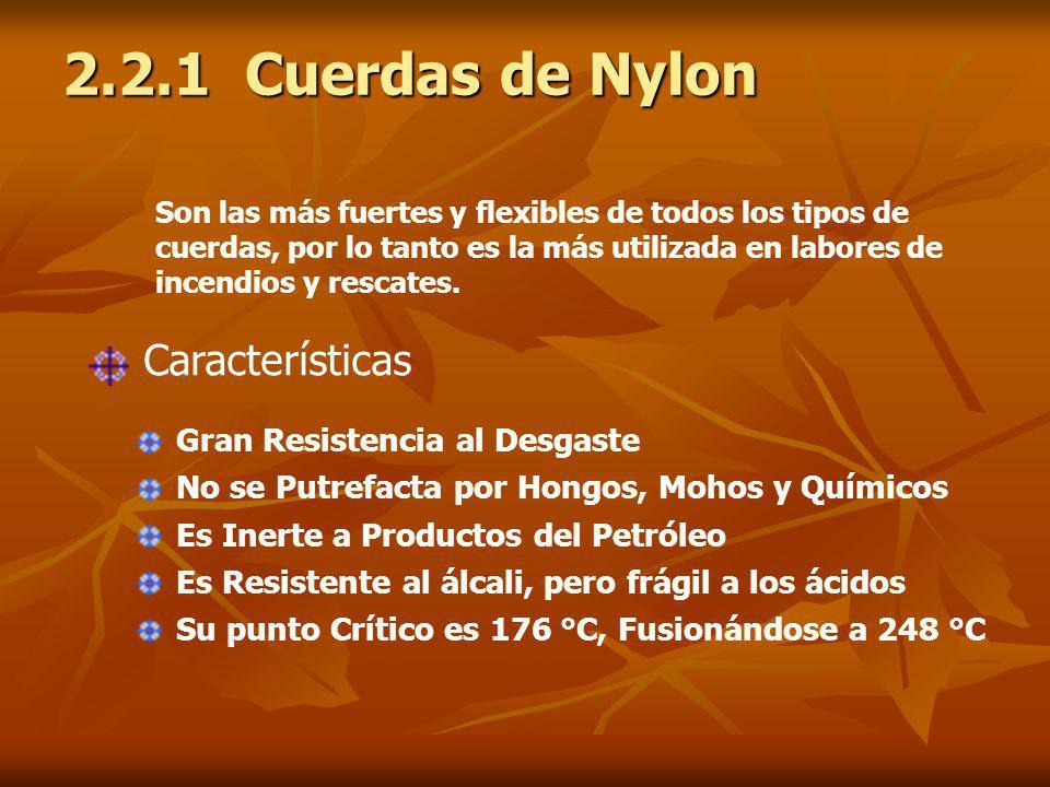2.2.1 Cuerdas de Nylon Son las más fuertes y flexibles de todos los tipos de cuerdas, por lo tanto es la más utilizada en labores de incendios y rescates.