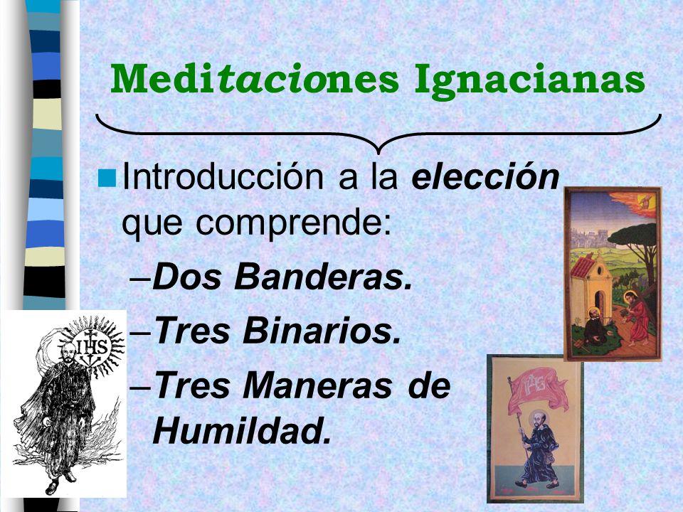 Medi tacio nes Ignacianas Introducción a la elección que comprende: –Dos Banderas. –Tres Binarios. –Tres Maneras de Humildad.