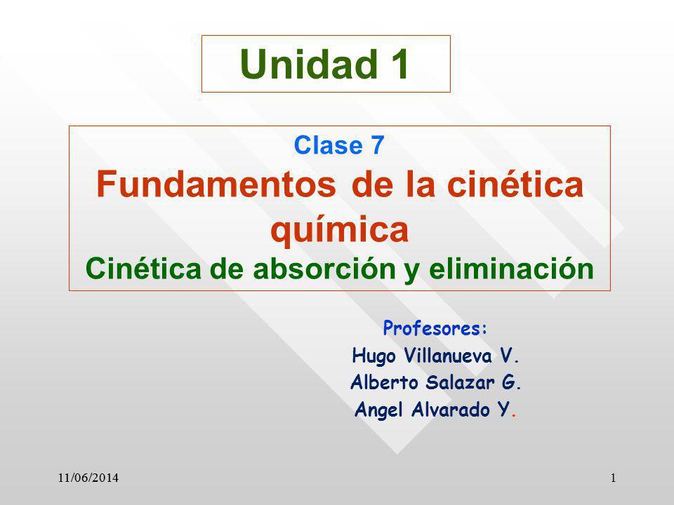 11/06/2014 1 Profesores: Hugo Villanueva V. Alberto Salazar G. Angel Alvarado Y. Unidad 1 Clase 7 Fundamentos de la cinética química Cinética de absor