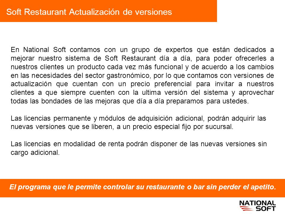 Soft Restaurant Actualización de versiones El programa que le permite controlar su restaurante o bar sin perder el apetito. En National Soft contamos