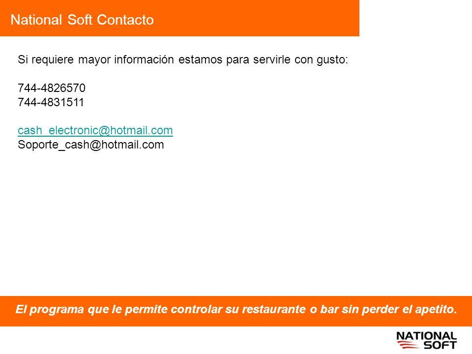National Soft Contacto El programa que le permite controlar su restaurante o bar sin perder el apetito. Si requiere mayor información estamos para ser