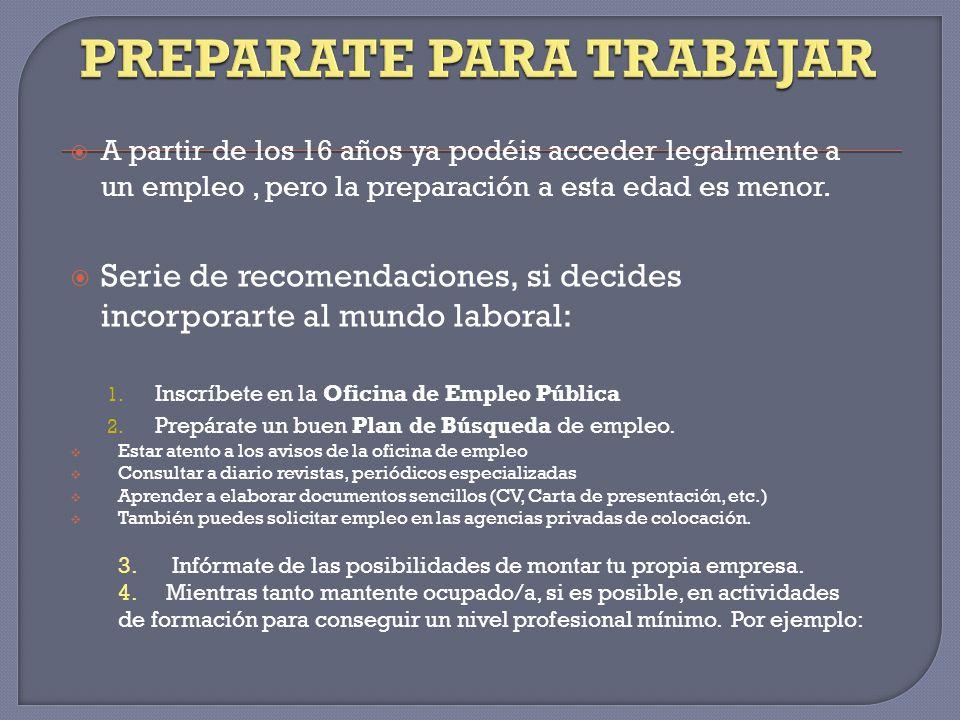 A partir de los 16 años ya podéis acceder legalmente a un empleo, pero la preparación a esta edad es menor.
