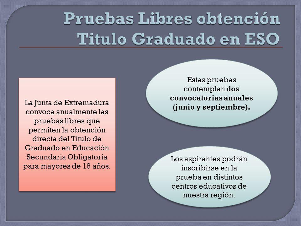 La Junta de Extremadura convoca anualmente las pruebas libres que permiten la obtención directa del Título de Graduado en Educación Secundaria Obligatoria para mayores de 18 años.