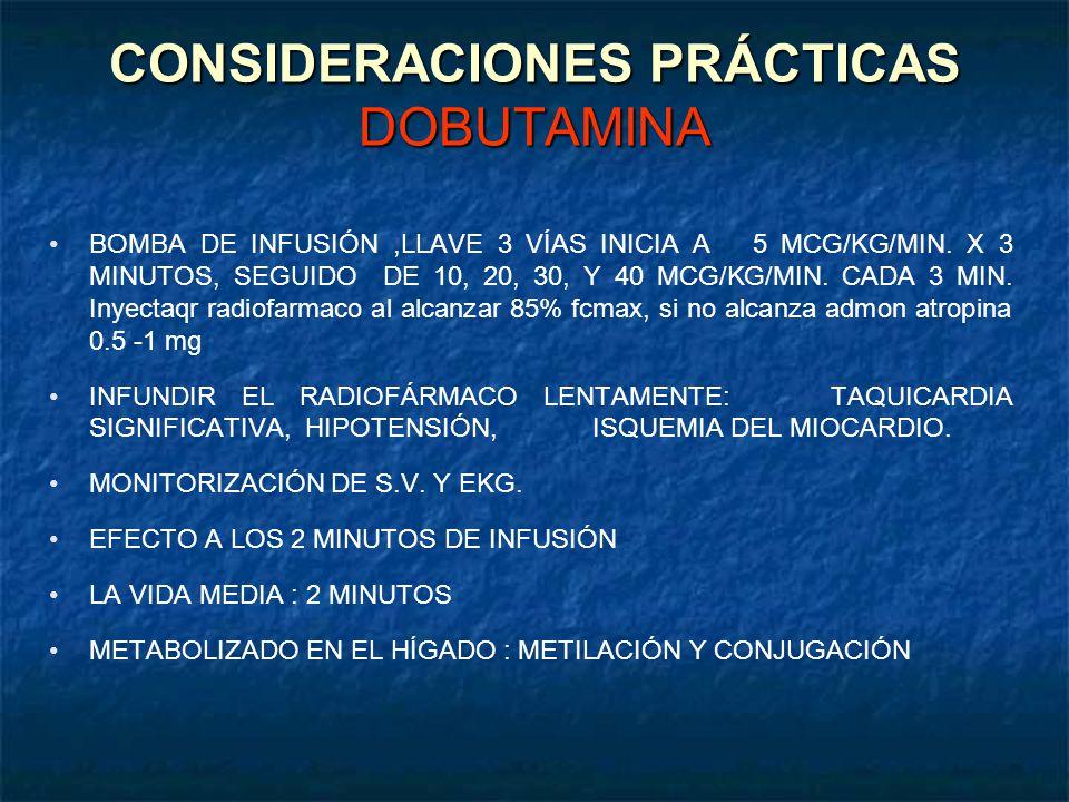 CONSIDERACIONES PRÁCTICAS DOBUTAMINA BOMBA DE INFUSIÓN,LLAVE 3 VÍAS INICIA A 5 MCG/KG/MIN. X 3 MINUTOS, SEGUIDO DE 10, 20, 30, Y 40 MCG/KG/MIN. CADA 3