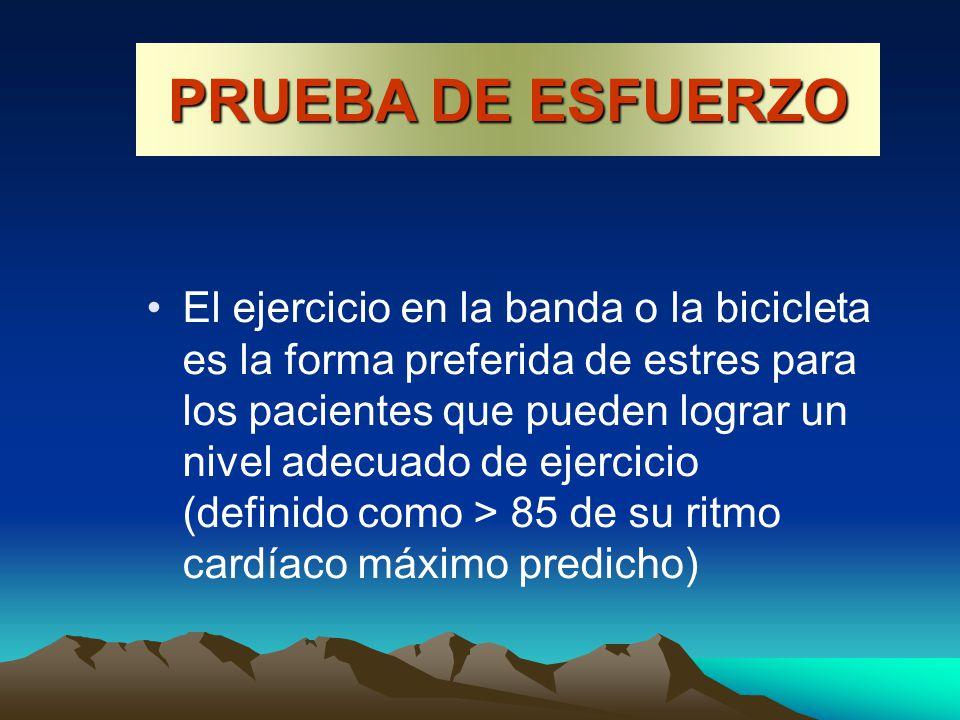 El ejercicio en la banda o la bicicleta es la forma preferida de estres para los pacientes que pueden lograr un nivel adecuado de ejercicio (definido