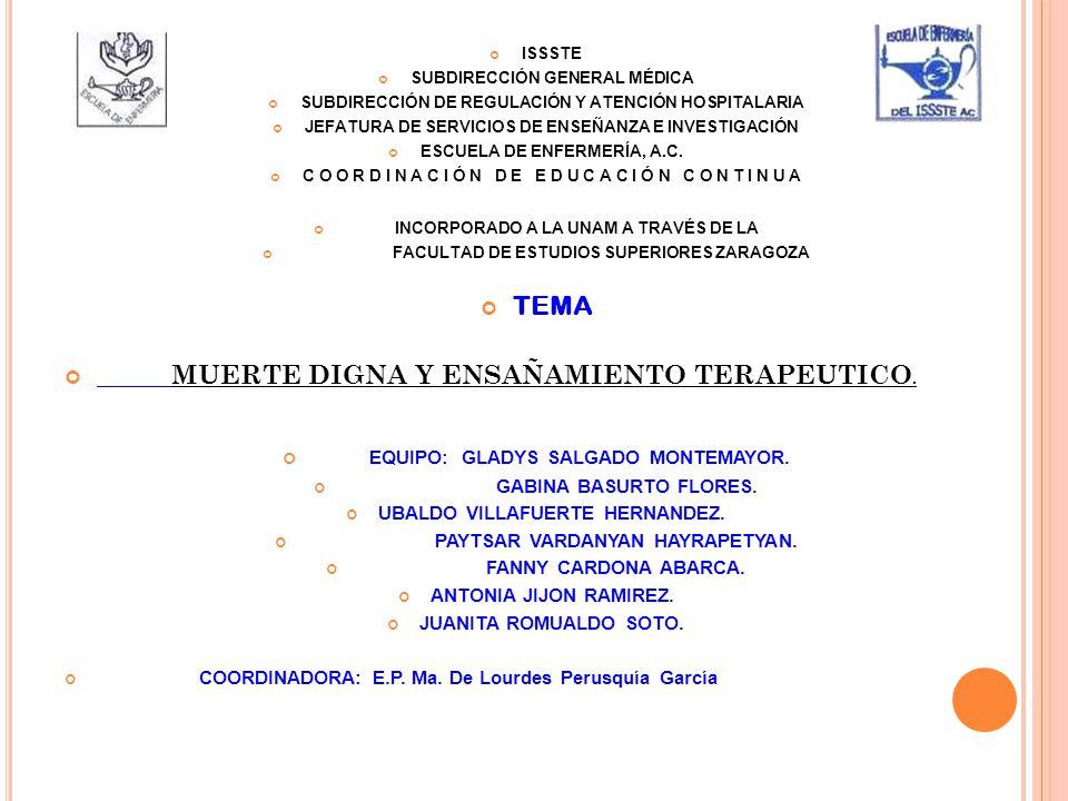 ISSSTE SUBDIRECCION GENERAL MEDICA SUBDIRECCION DE REGULACION Y ATENCION HOSPITALARIA JEFATURA DE SERVICIOS DE ENSEÑANZA E INVESTIGACION ESCUELA DE ENFERMERIA DEL ISSSTE MUERTE DIGNA Y ENSAÑAMIENTO TERAPEUTICO.