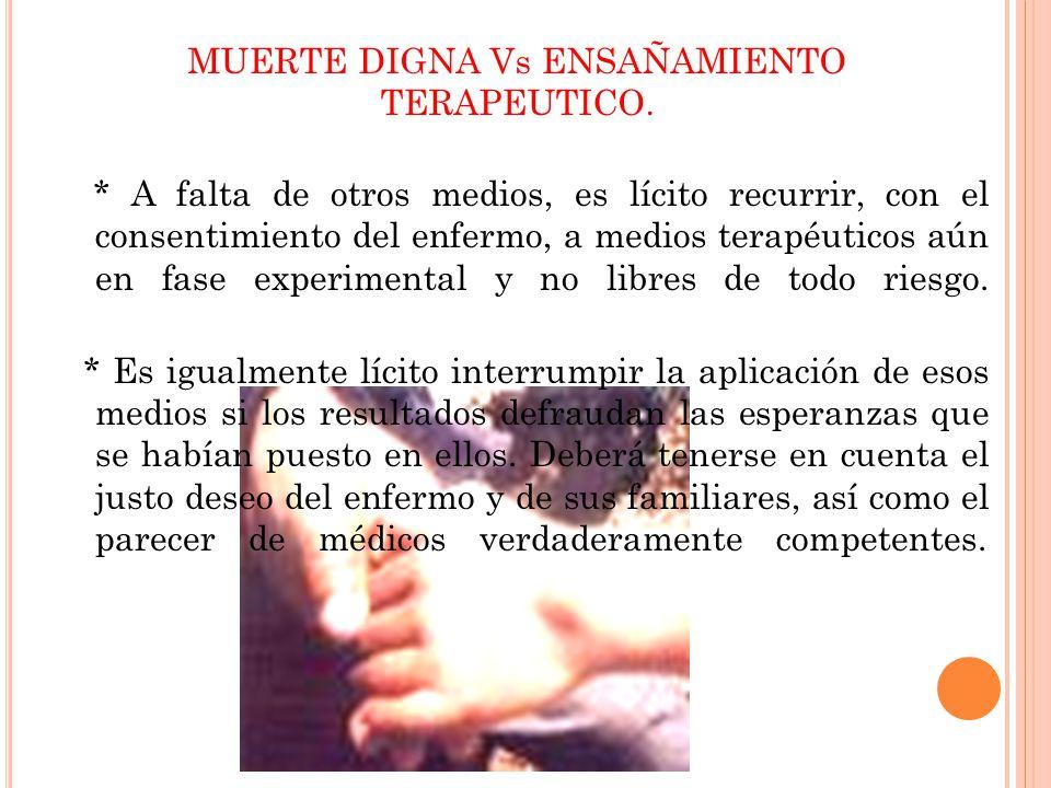 * A falta de otros medios, es lícito recurrir, con el consentimiento del enfermo, a medios terapéuticos aún en fase experimental y no libres de todo r