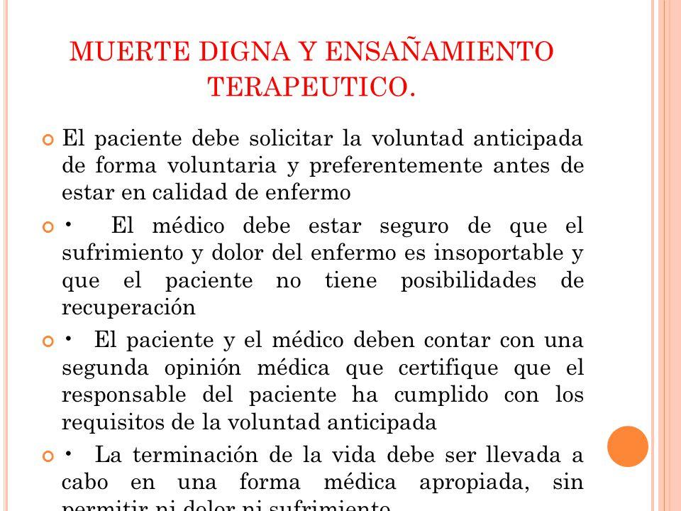 MUERTE DIGNA Y ENSAÑAMIENTO TERAPEUTICO. El paciente debe solicitar la voluntad anticipada de forma voluntaria y preferentemente antes de estar en cal