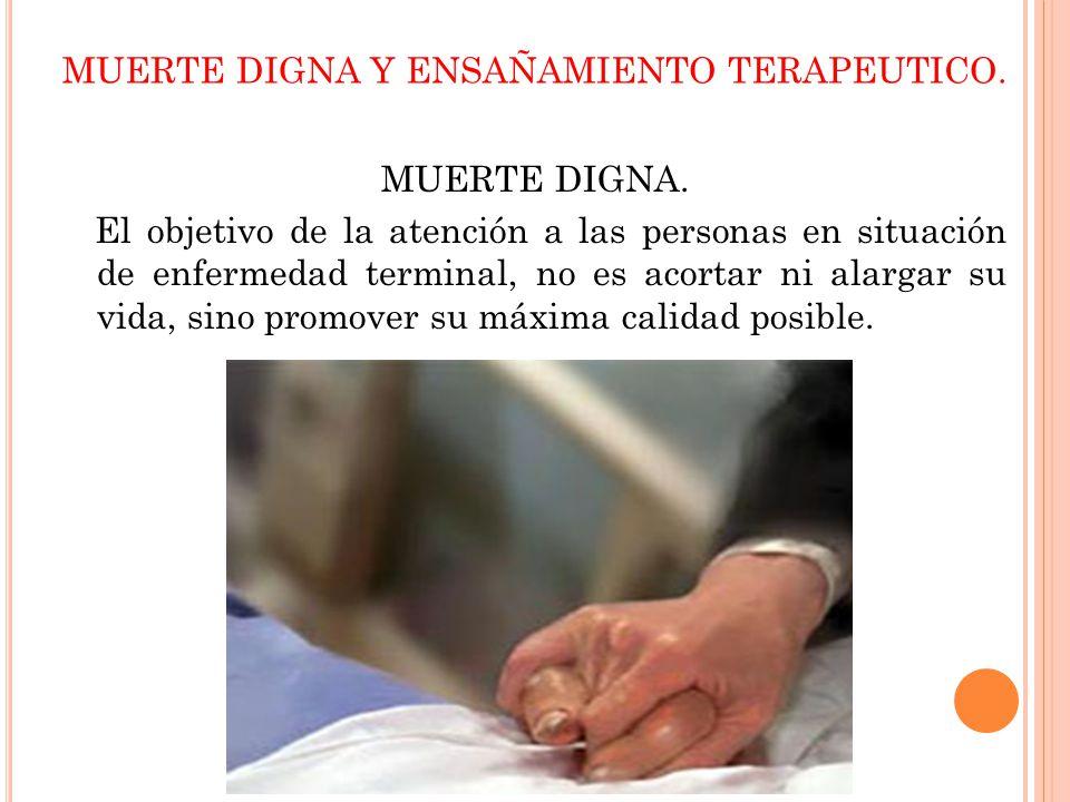 MUERTE DIGNA V S ENSAÑAMIENTO TERAPEUTICO.¿COMO ME GUSTARIA MORIR.