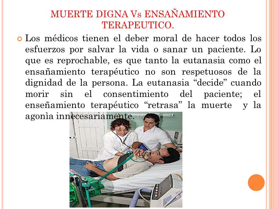 Los médicos tienen el deber moral de hacer todos los esfuerzos por salvar la vida o sanar un paciente. Lo que es reprochable, es que tanto la eutanasi