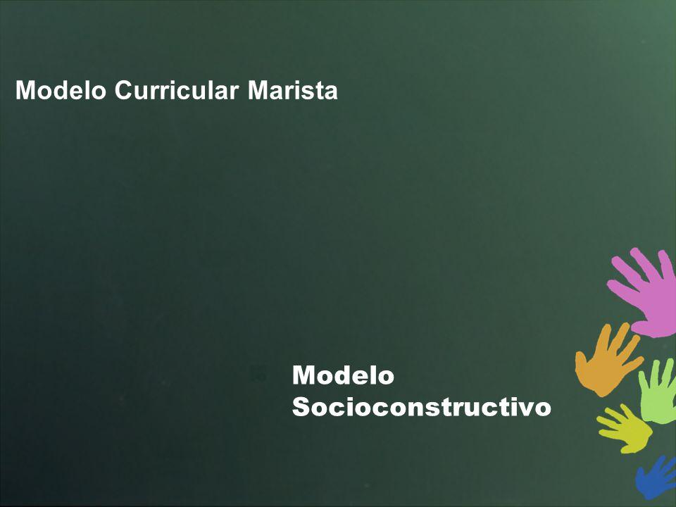 Modelo Socioconstructivo Modelo Curricular Marista