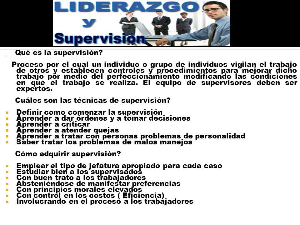 Qué es la supervisión? Proceso por el cual un individuo o grupo de individuos vigilan el trabajo de otros y establecen controles y procedimientos para