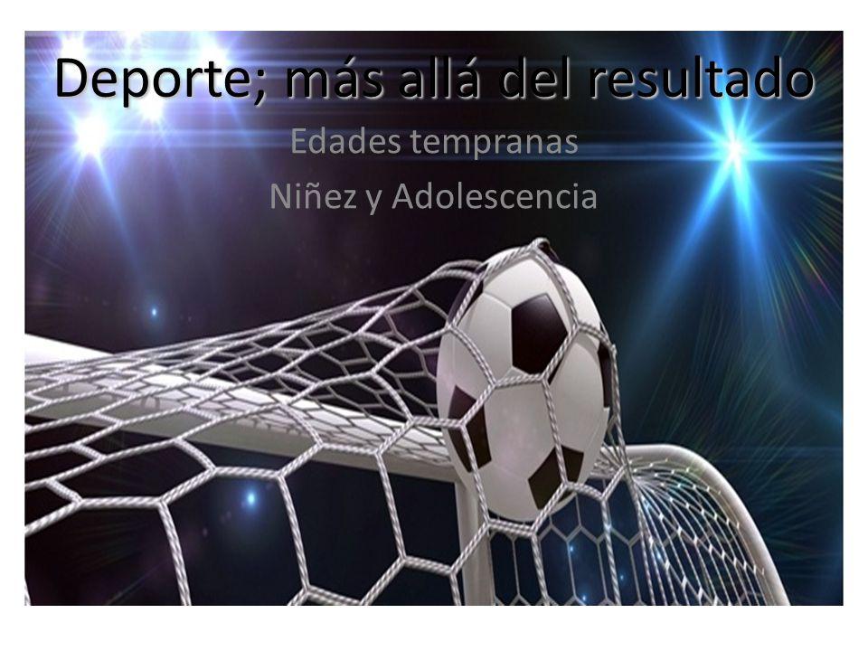 Deporte; más allá del resultado Edades tempranas Niñez y Adolescencia