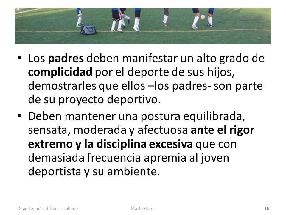 Los padres deben manifestar un alto grado de complicidad por el deporte de sus hijos, demostrarles que ellos –los padres- son parte de su proyecto deportivo.