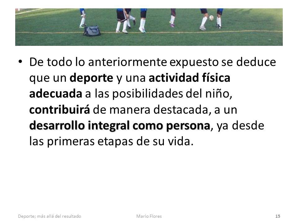 desarrollo integral como persona De todo lo anteriormente expuesto se deduce que un deporte y una actividad física adecuada a las posibilidades del ni