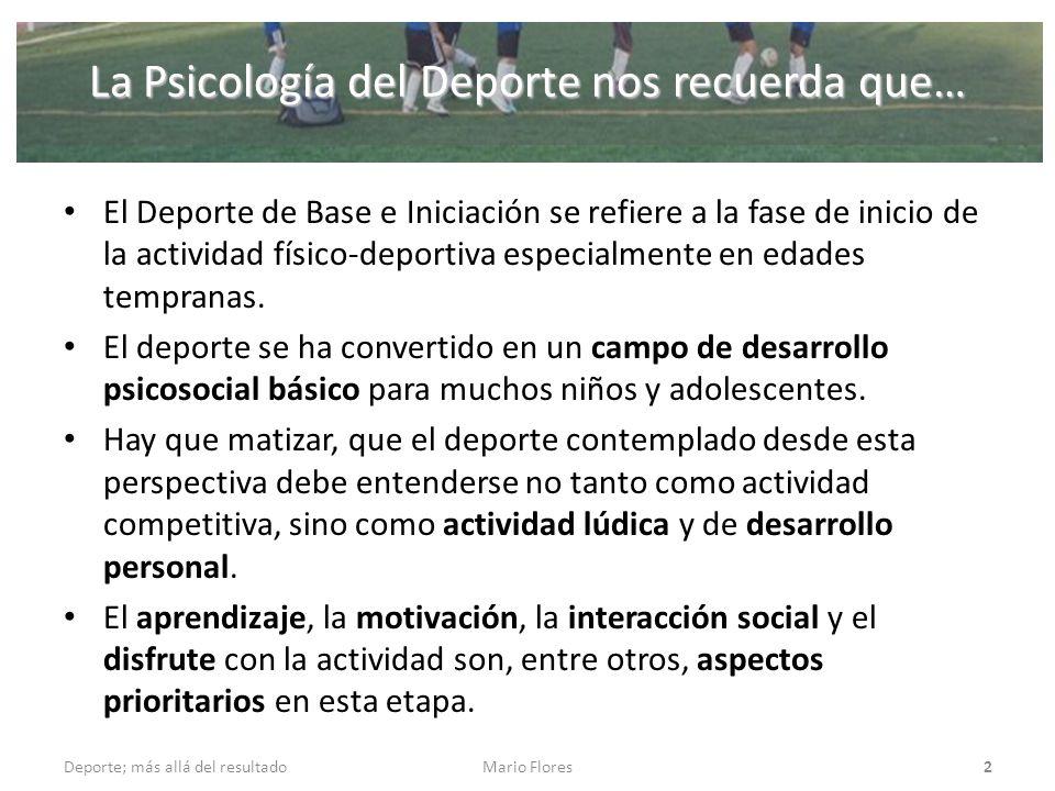 La Psicología del Deporte nos recuerda que… El Deporte de Base e Iniciación se refiere a la fase de inicio de la actividad físico-deportiva especialme