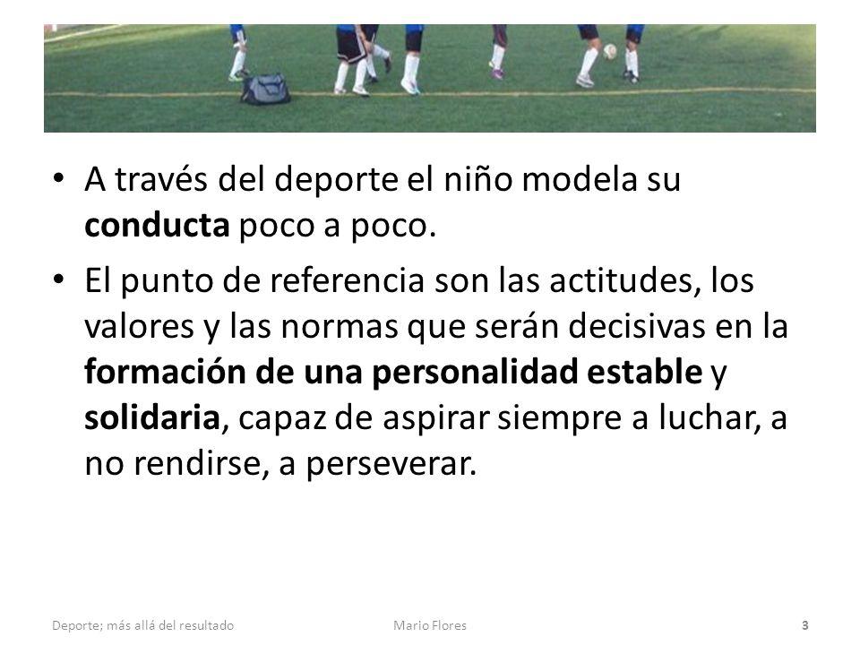 A través del deporte el niño modela su conducta poco a poco. El punto de referencia son las actitudes, los valores y las normas que serán decisivas en