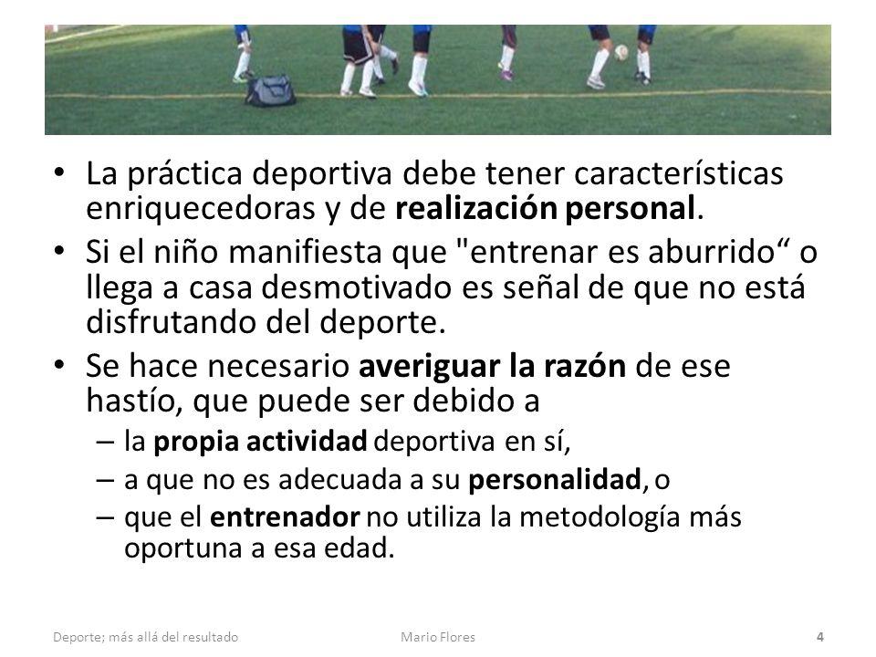 La práctica deportiva debe tener características enriquecedoras y de realización personal. Si el niño manifiesta que
