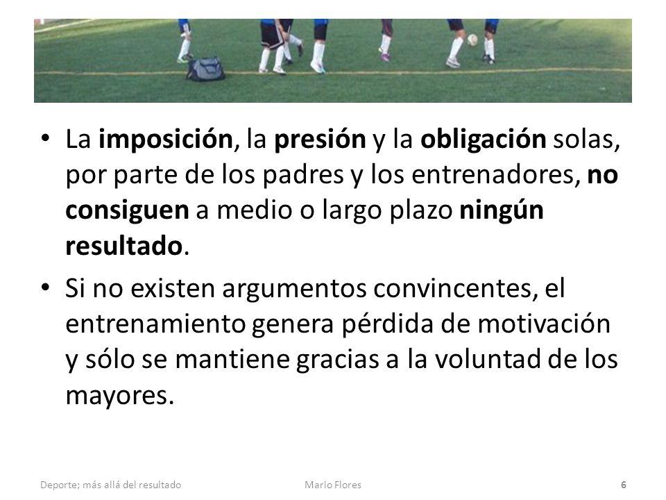 La imposición, la presión y la obligación solas, por parte de los padres y los entrenadores, no consiguen a medio o largo plazo ningún resultado.