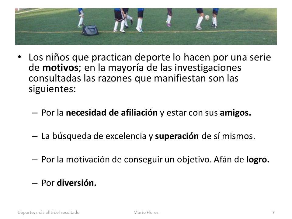 Los niños que practican deporte lo hacen por una serie de motivos; en la mayoría de las investigaciones consultadas las razones que manifiestan son las siguientes: – Por la necesidad de afiliación y estar con sus amigos.