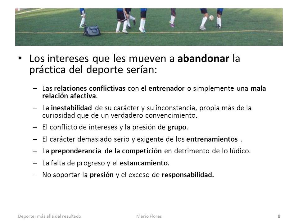 Los intereses que les mueven a abandonar la práctica del deporte serían: – Las relaciones conflictivas con el entrenador o simplemente una mala relación afectiva.
