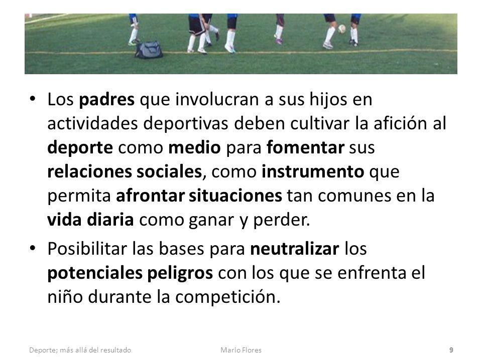 Los padres que involucran a sus hijos en actividades deportivas deben cultivar la afición al deporte como medio para fomentar sus relaciones sociales, como instrumento que permita afrontar situaciones tan comunes en la vida diaria como ganar y perder.