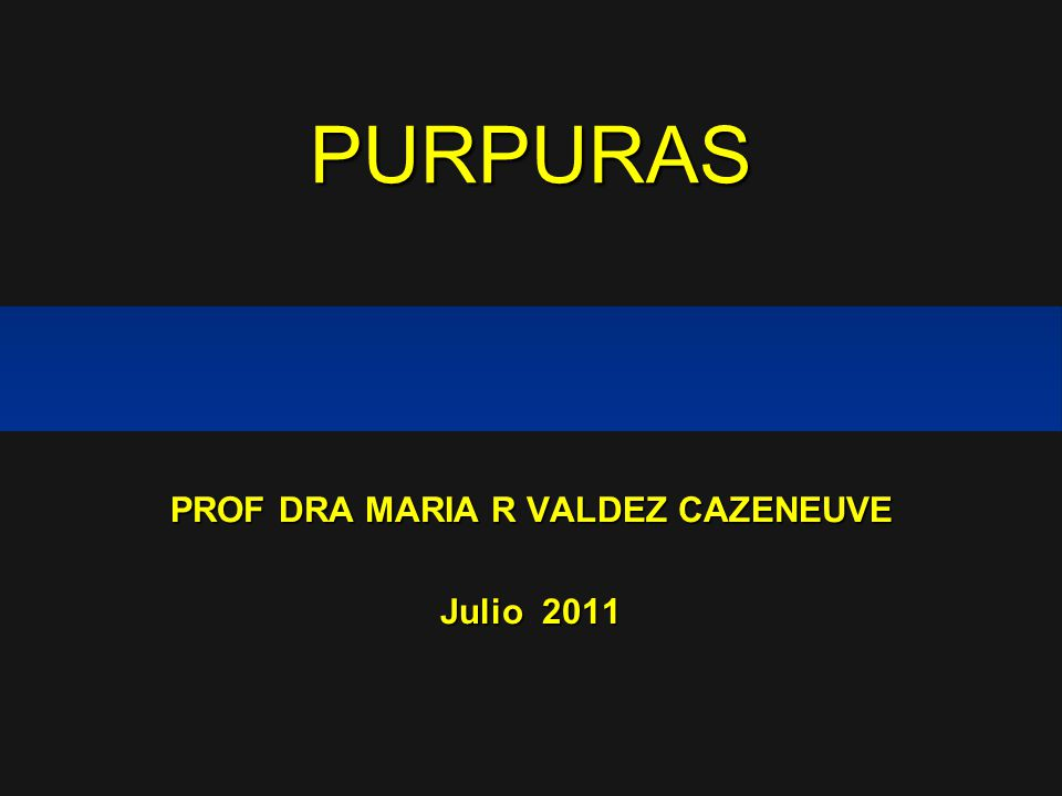 PURPURAS PROF DRA MARIA R VALDEZ CAZENEUVE Julio 2011