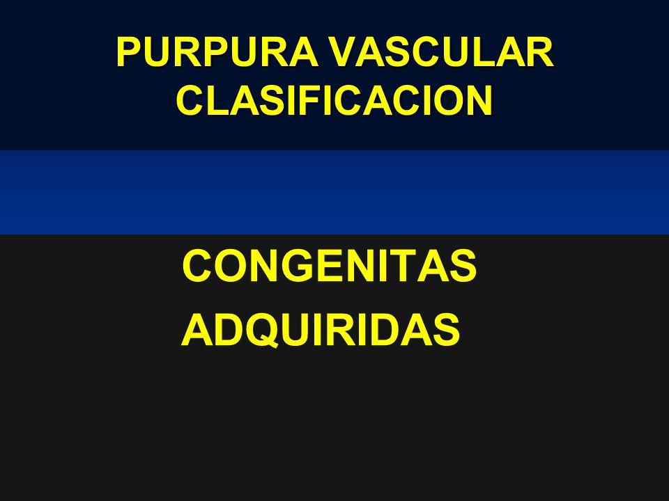 PURPURA VASCULAR CLASIFICACION CONGENITAS ADQUIRIDAS