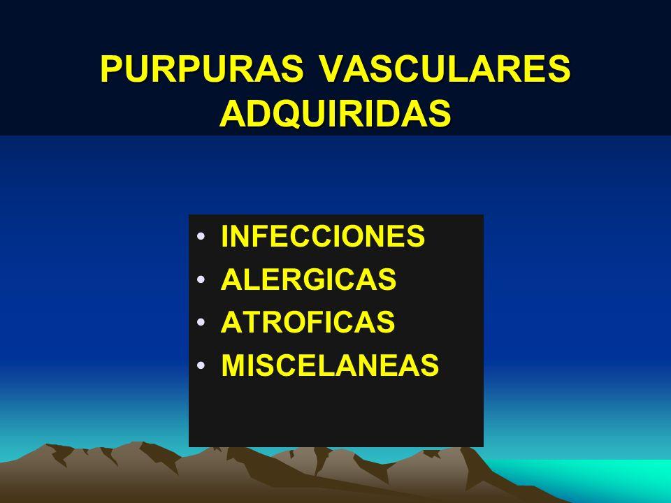 PURPURAS VASCULARES ADQUIRIDAS INFECCIONES ALERGICAS ATROFICAS MISCELANEAS