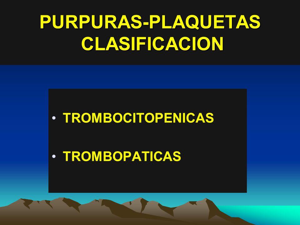 PURPURAS-PLAQUETAS CLASIFICACION TROMBOCITOPENICAS TROMBOPATICAS