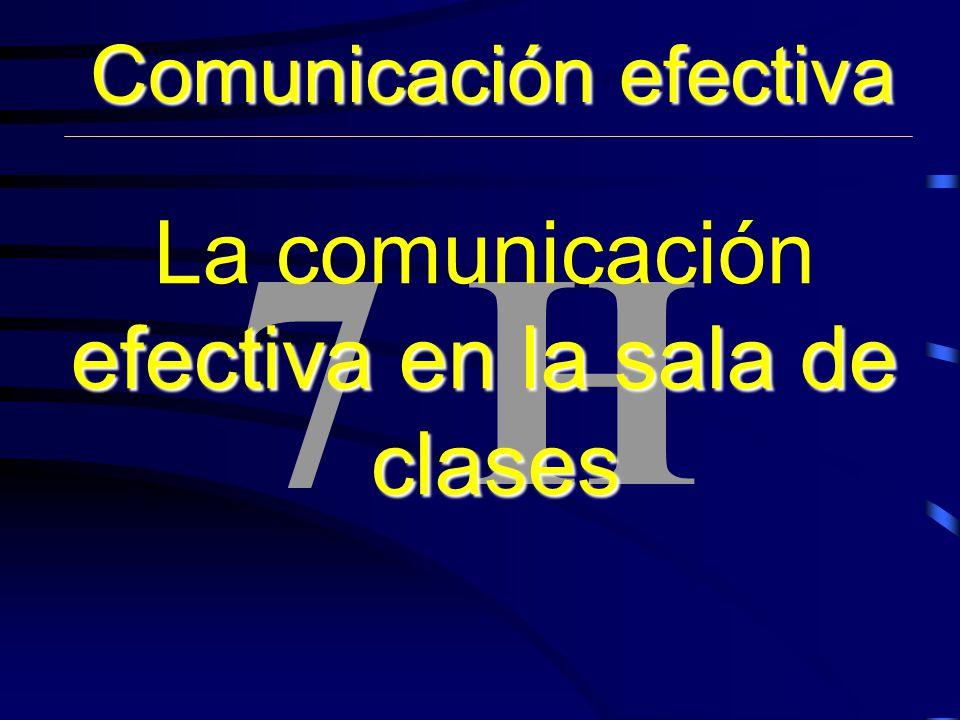 7 H Comunicación efectiva La comunicación efectiva en la sala de clases