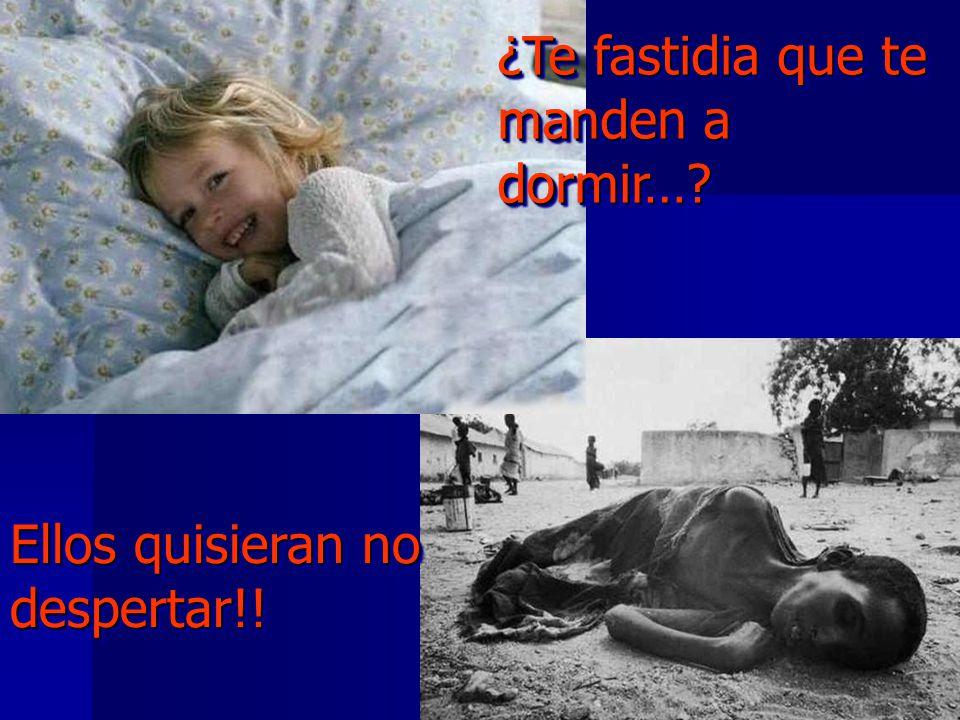 ¿Te fastidia que te manden a dormir…? ¿Te fastidia que te manden a dormir…? Ellos quisieran no despertar!! Ellos quisieran no despertar!!