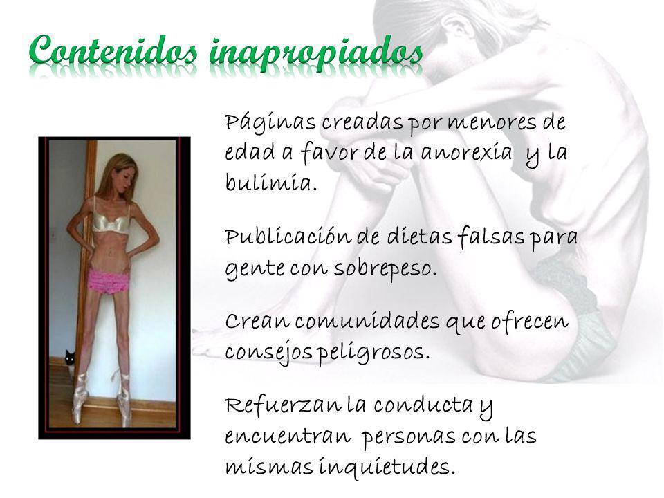 Páginas creadas por menores de edad a favor de la anorexia y la bulimia. Publicación de dietas falsas para gente con sobrepeso. Crean comunidades que
