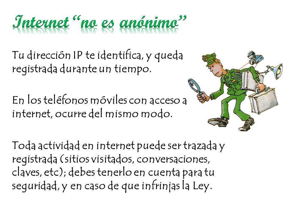 Tu dirección IP te identifica, y queda registrada durante un tiempo. En los teléfonos móviles con acceso a internet, ocurre del mismo modo. Toda activ