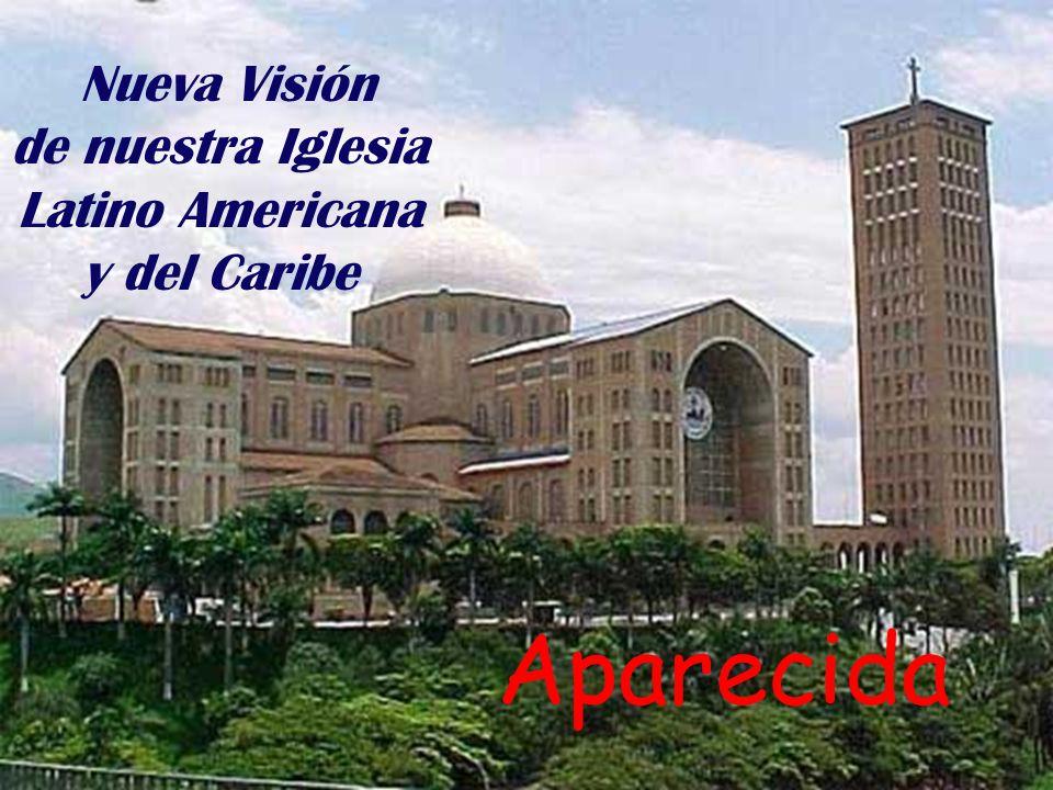 Aparecida Nueva Visión de nuestra Iglesia Latino Americana y del Caribe