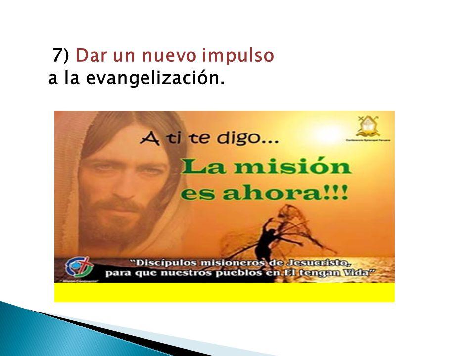 7) Dar un nuevo impulso a la evangelización.