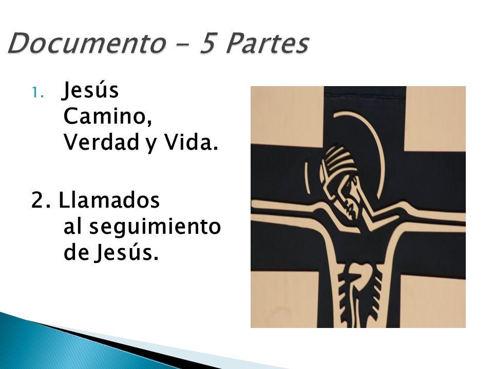 Documento - 5 Partes 1. Jesús Camino, Verdad y Vida. 2. Llamados al seguimiento de Jesús.